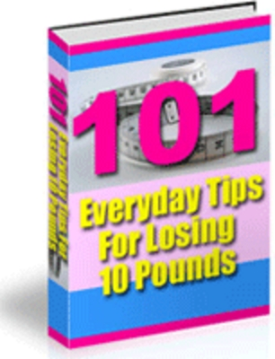Product picture 101 Everyday Tips for Losing 10 Pounds! PLR